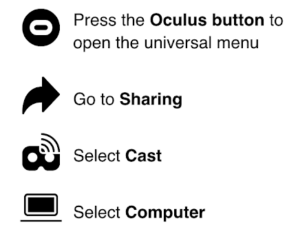 Instructions: Press Oculus Home Button, Go to Sharing, Select Cast, Select Computer