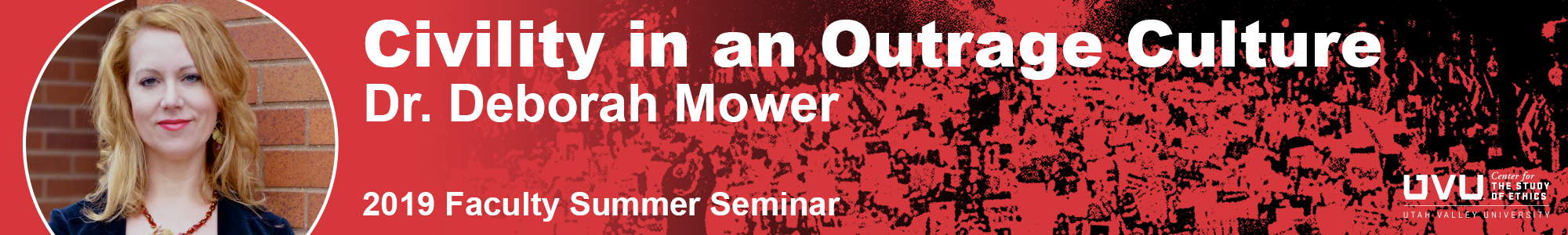 This is a banner announcement for the 2019 Faculty Summer Seminar featuring Dr. Deborah Mower. She will be speaking on Civility in an Outrage Culture.
