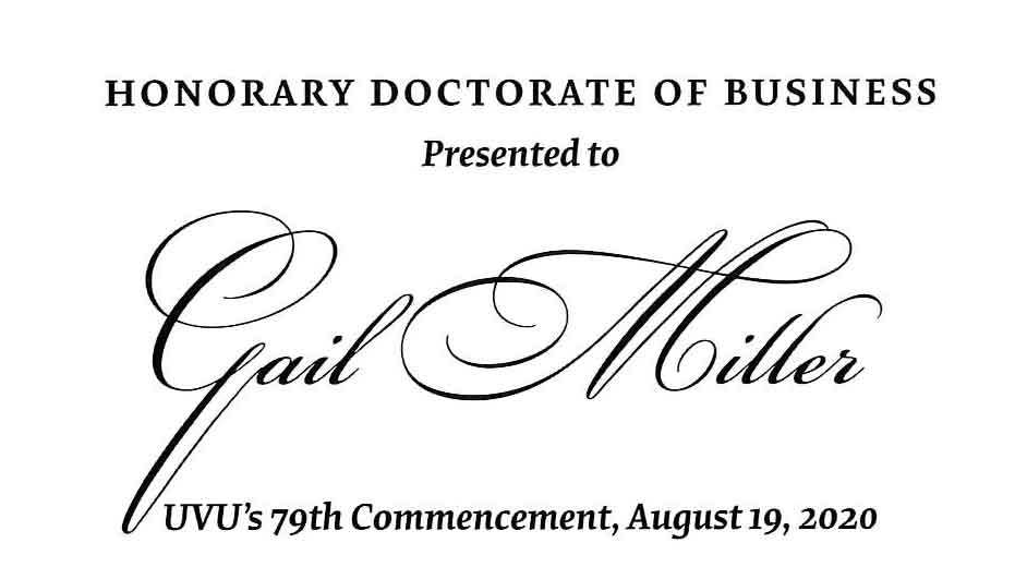 Honorary Doctorate of Business presents to Gail Miller UVU's 79th Commencement, August 19. 2020