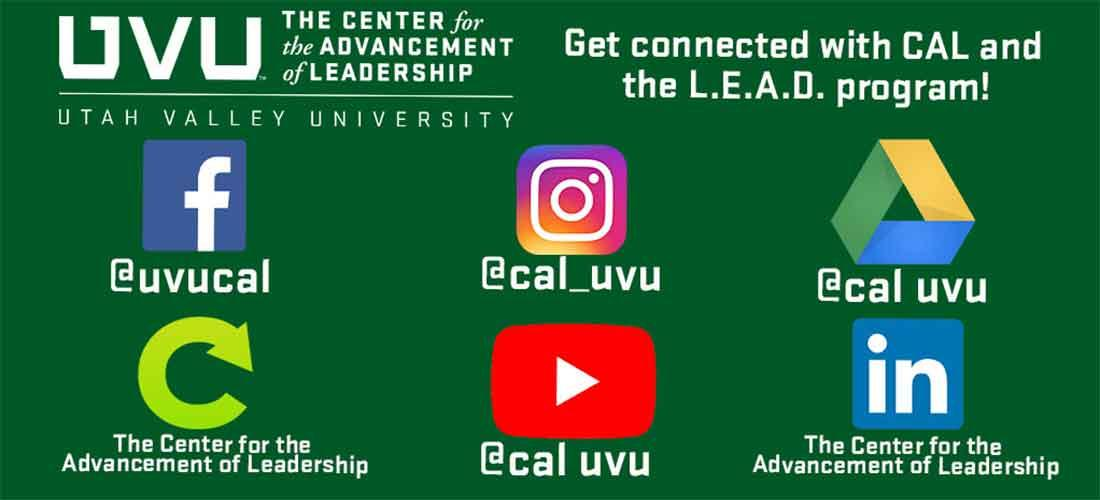 Get connected with CAL and the L.E.A.D. program! Facebook: @uvucal, Instagram: @cal_uvu, google:@cal uvu, youtube: @cal uvu
