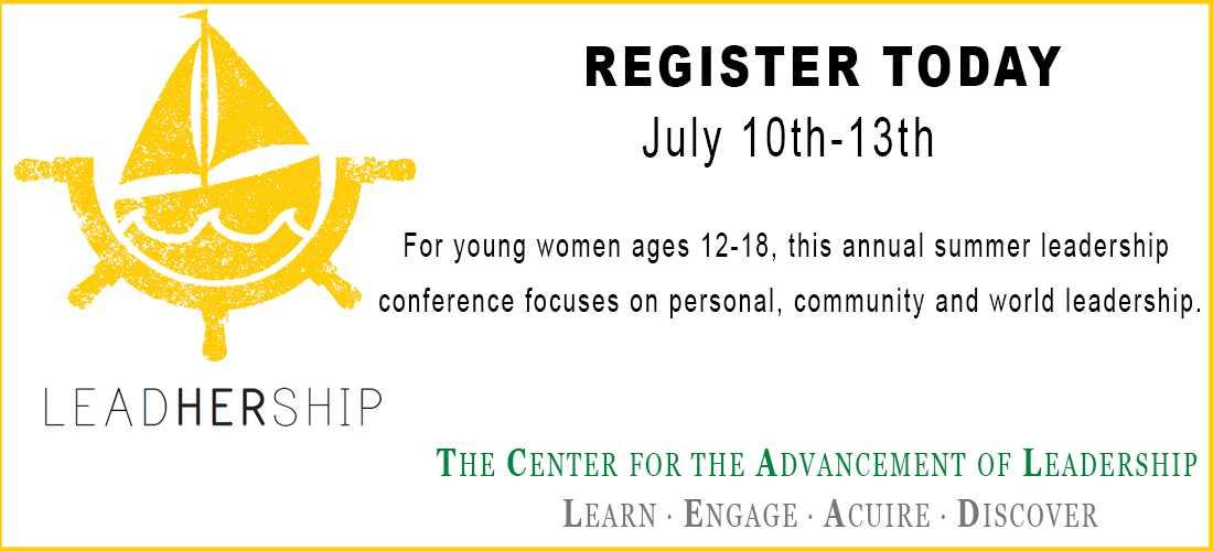LeadHERship - register today.  July 10th-13th.  For young women ages 12-18, this annual summer leadership conference focuses on personal, community and world leadership.  The Center for the Advancement of Leadership.  Learn, engage, aquire, discover.