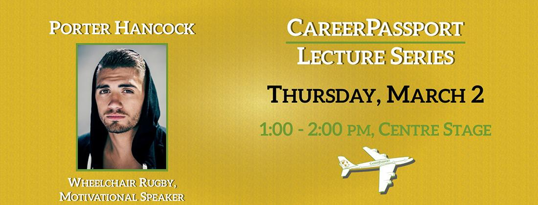 CareerPassport Lecture Series with Porter HancockThursday, March 2nd1pm-2pmHosted At Centre Stage