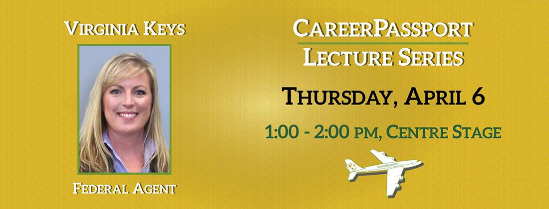 CareerPassport Lecture Seriesfeaturing Virginia KeysThursday, April 6th, 1pm to 2pm at Centre Stage