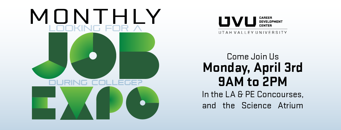 UVU Monthly Job ExpoMonday, April 3rd9am to 2pmin the LA & PE Concourses, and the Science Atrium