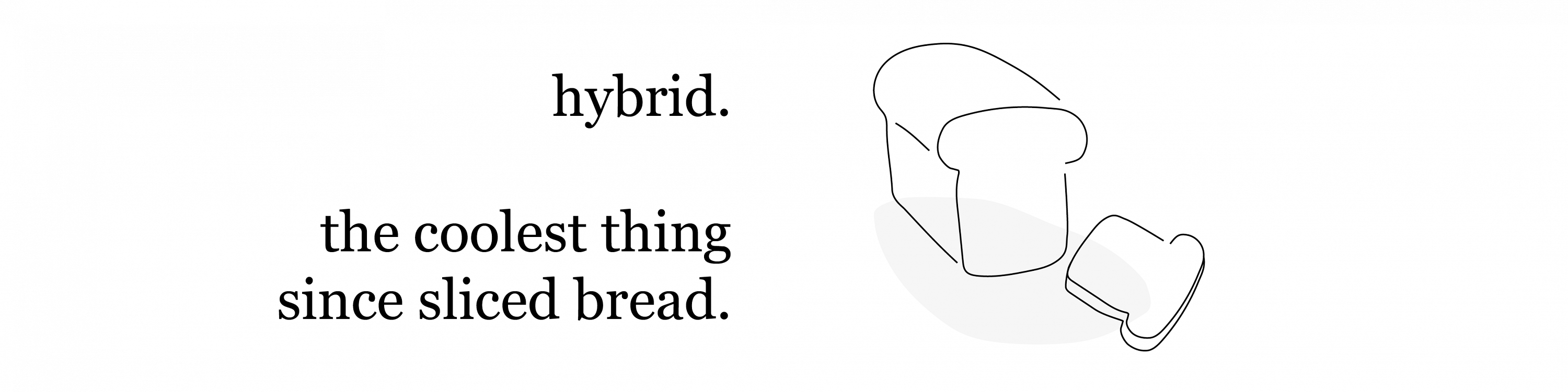 Hybrid. the coolest thing since sliced bread.