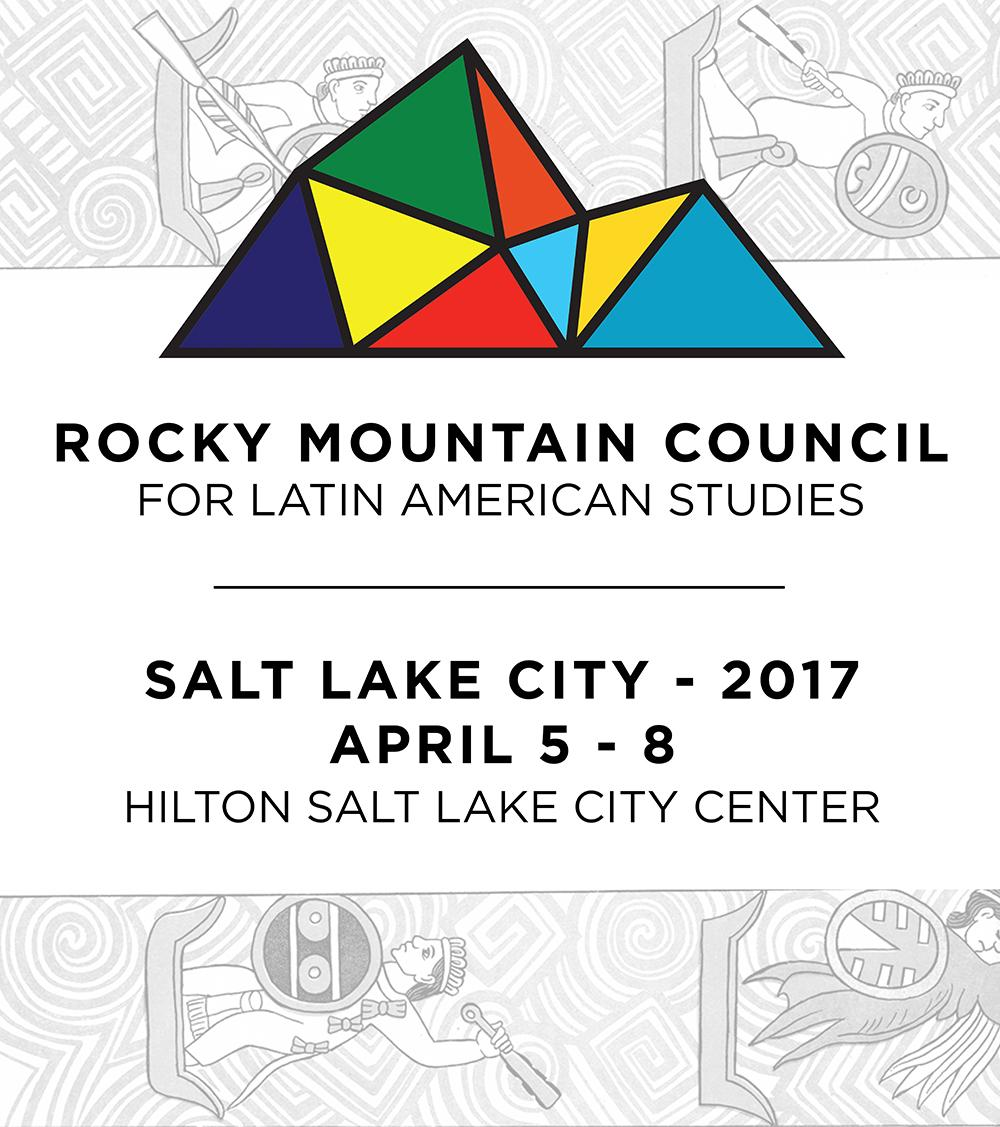 Rocky Mountain Council for Latin American Studies. Salt Lake City April 5-8 2017. Hilton Salt Lake City Center.