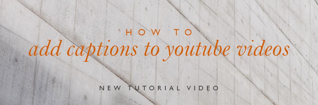 New tutorial: how to add captions to YouTube videos