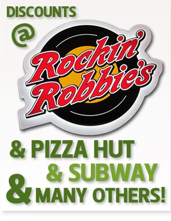 Discounts at Rockin Robbie's & Pizza Hut & Subway & Many others