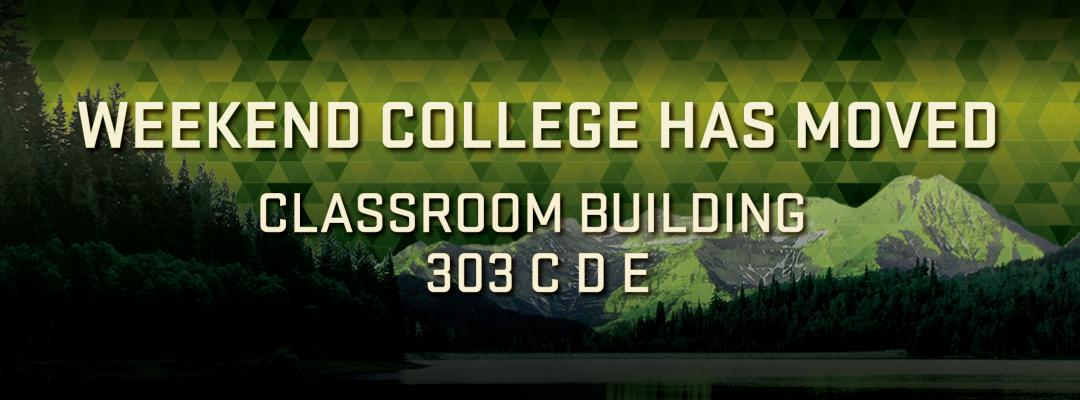 Weekend College has moved to classroom building 303 C D E.
