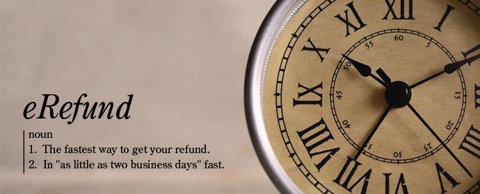 eRefund is the fastest way to get your refund or excess financial aid.