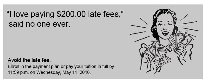 Pay your tuition by May 11 to avoid the $200 Late Fee