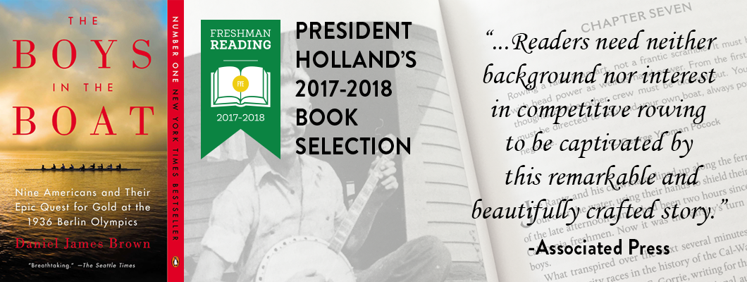 "Book cover of the ""Boys in the Boat."" President Holland's 2017-2018 Book Selection. Associated Press says, ""readers need neither background nor interest in competitive rowing to be captivated by this remarkable and beautifully crafted story."""