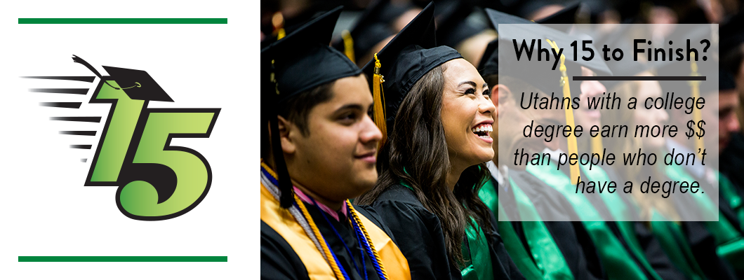 """Row of happy college graduates in cap and gown sitting at commencement. """"Why 15 to Finish? Uthans with a college degree earn more money than people who don't have a degree."""""""