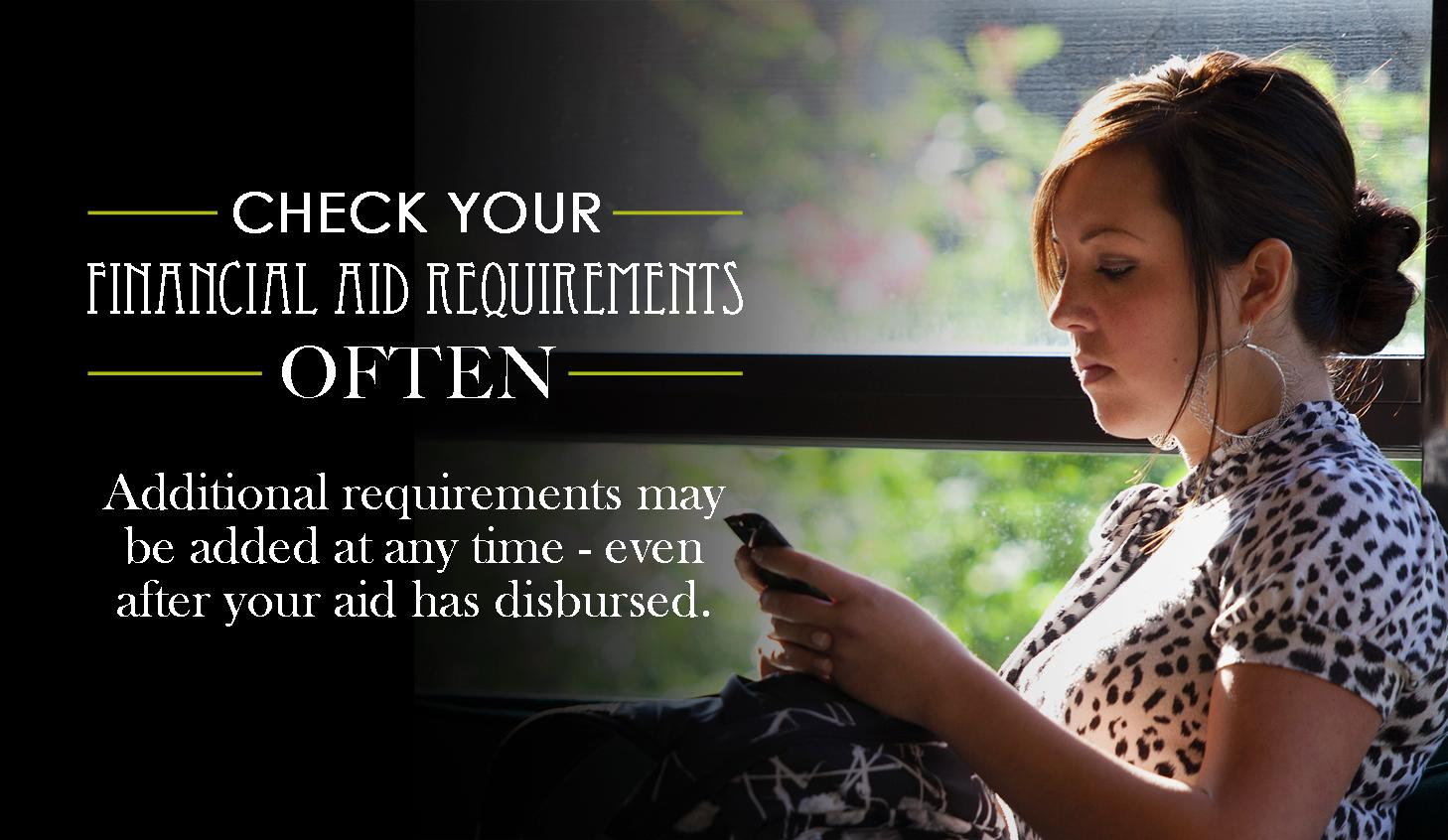 Check your financial aid requirements often