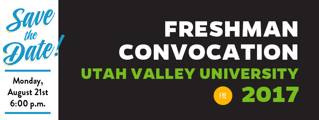 Save the date for UVU's Freshman Convocation on Monday, August 21st at 6:00 p.m.
