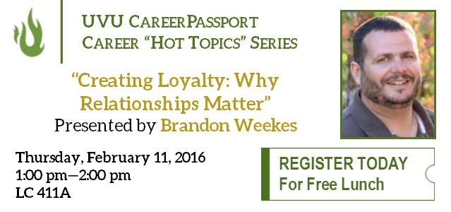 "If you have wondered why networking and relationships are such a big deal, you won't want to miss out next ""Hot Topics"" on February 11th in LC 411a. Brandon Weekes, Business Strategist, will be presenting ""Creating Loyalty: Why Relationships Matter."" Register now to reserve your spot... and lunch!"
