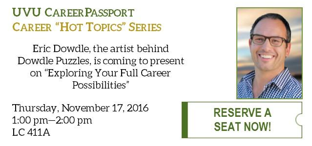 Eric Dowdle, the artist behind Dowdle Puzzles and the UVU 75th Anniversary Puzzle, is coming to present on 'Exploring Your full Career Possibilities'