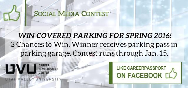"You could win covered parking for Spring 2016! The winner recieves a parking pass for the parking garage. Just ""Like"" CareerPassport on Facebook before January 15th to be entered."