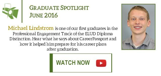 Michael Lindstrom is one of our first graduates in the Professional Engagement Track of the ELUD Diploma Distinction. Watch his testimonial video to hear what he says about CareerPassport and how it helped him prepare for his career plans 