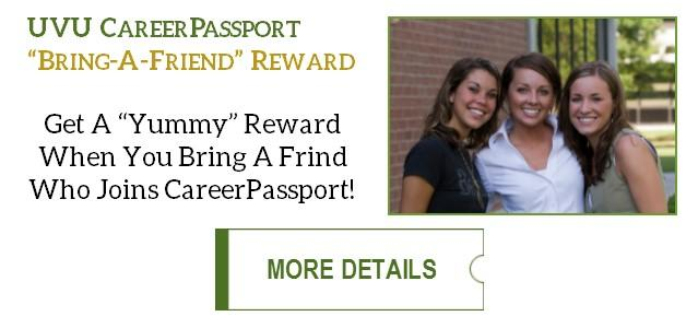 "Get a ""Yummy"" reward when you bring a friend who joins CareerPassport! Check your Passport for full details. Click to see all the great rewards you can earn."