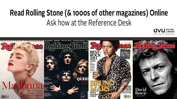 Rolling Stone Magazine. Rolling Stone (& 1000's or other magazines) available online. Ask how at the reference desk.