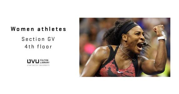 Serena Williams the tennis player. Books about women athletes can be found in section GV of the 4th floor.