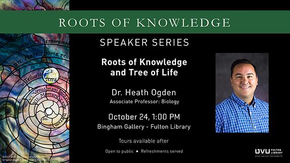 Roots of knowledge. Heath Ogden is the next speaker for the series on October 24 2017 at 1pm. Refreshments served and open to the public. Tours available after.