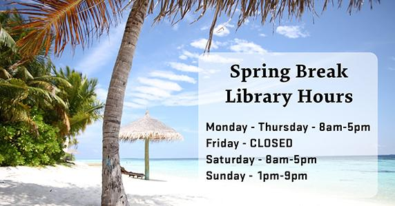 Beach. The library spring break hours are 8am-5pm Monday - Thursday. Closed Friday. Saturday 8am-5pm. Sunday regular hours.