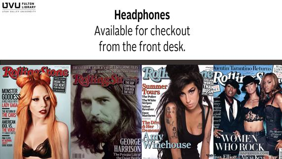 Rolling Stone Magazine. Headphones are available for checkout from the front desk.