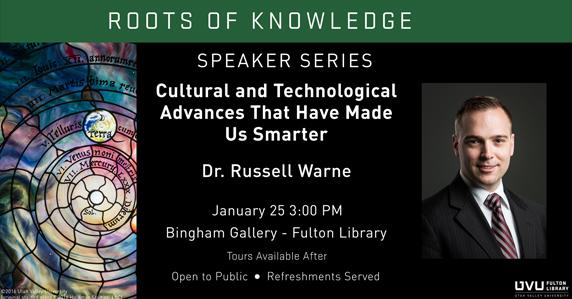 Stained glass and faculty member. Ad for Roots of Knowledge speaker Series on Human Advances that have made us smarter. Speaker is Dr. Russell Warne. January 25 3pm. Bingham Gallery - Fulton Library. Open to Public. Refreshments served.