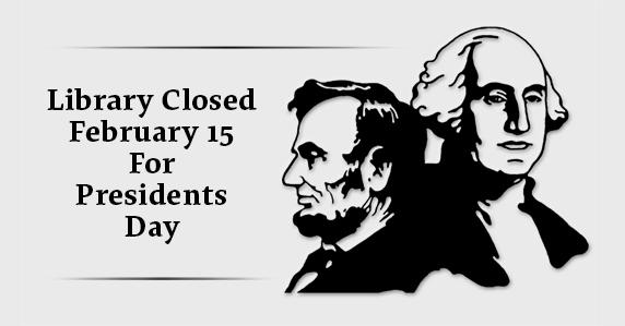 The library will be closed February 15 for Presidents Day.