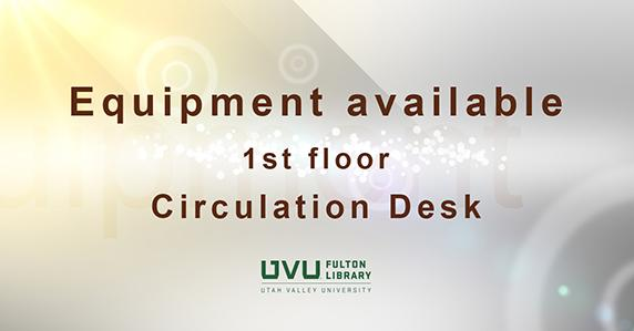 Ad for equipment checkout at 1st floor circulation desk.