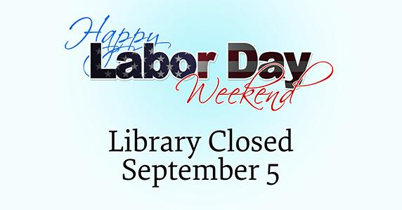 Library closed Labor day September 5
