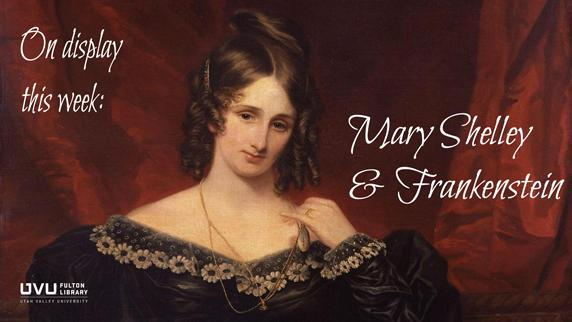 Mary Shelley. On display this week. Mary Shelley and Frankenstein.
