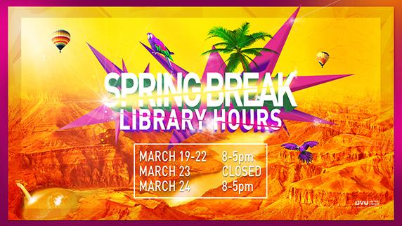 Grand Canyon. Spring Break Library Hours. March 19-22 8am-5pm. March 23 Closed. March 24 8am-5pm.