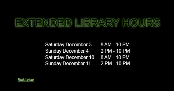 text looks like neon sign. Extended library hours. Saturday Dec 3 8am-10pm. Sunday Dec 4 2pm-10pm. Saturday Dec 10 8am-10pm. Sunday Dec 11 2pm-10pm.