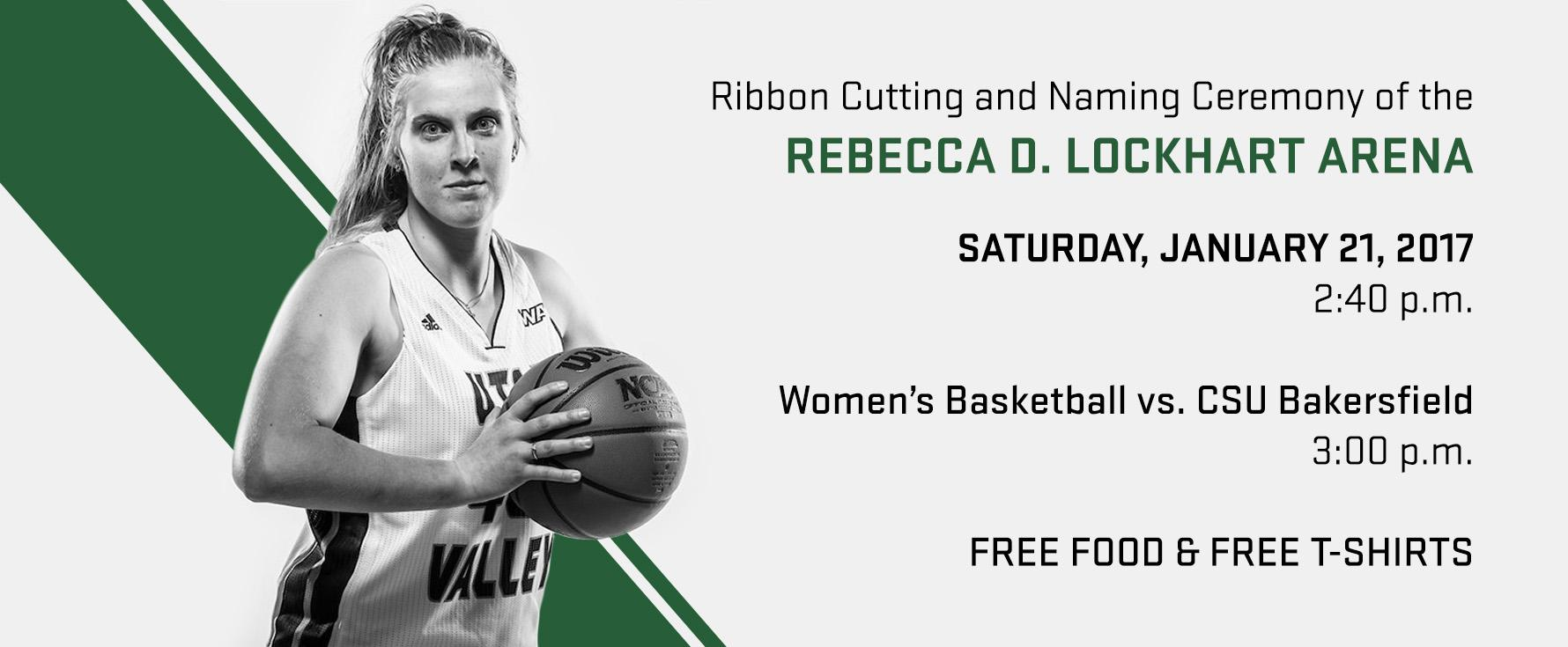 Ribbon cutting and naming ceremony of the Rebecca D. Lockhart Arena on Saturday, January 21, 2017 at 2:40 p.m. Women's basketball game at 3 p.m.