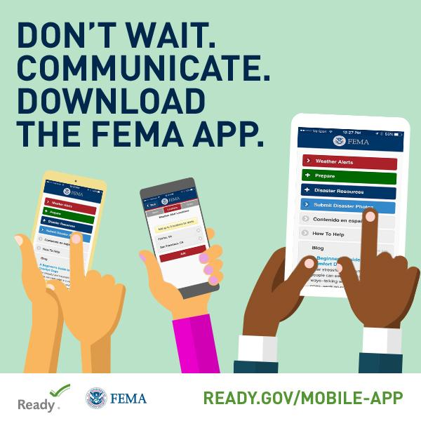 text says Don't wait. Communicate download the FEMA app.  image has multiple hands holding mobile devices each downloading the app.