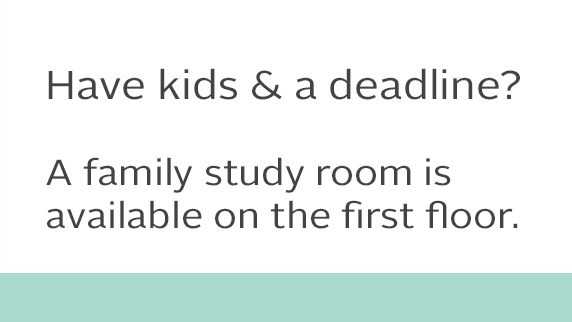 Have kids and a deadline? A family study room is available on the 1st floor of the library.