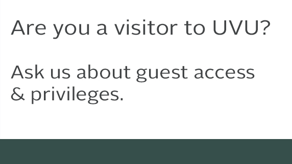 Are you a visitor to UVU? Ask us about guest access and privleges.