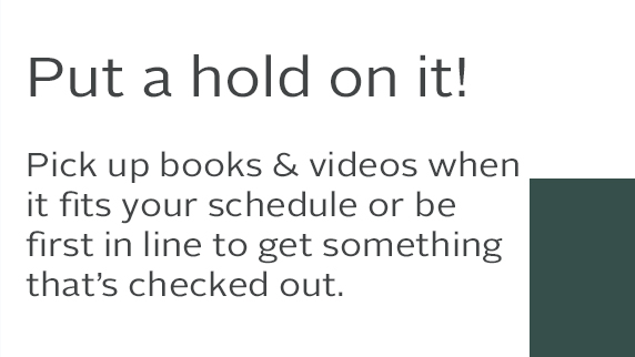 Put a hold on it. Pick up books and videos when it fits your schedule or be first in line to get something that is checked out.
